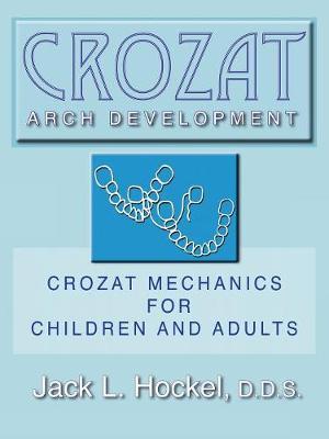 Crozat Arch Development: Crozat Mechanics for Children and Adults - Hockel, Jack L.