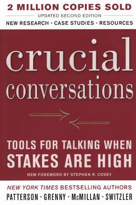 Crucial Conversations: Tools for Talking When the Stakes Are High - Patterson, Kerry, and McMillan, Ron