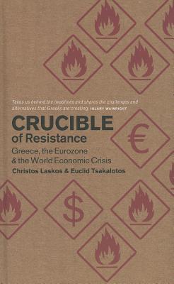 Crucible of Resistance: Greece, the Eurozone and the World Economic Crisis - Laskos, Christos