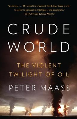Crude World: The Violent Twilight of Oil - Maass, Peter