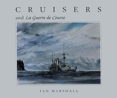 Cruisers & La Guerre de Course - Marshall, Ian