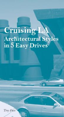 Cruising LA: Architectural Styles in 5 Easy Drives - Lenardin, Andrea, and Caterino, Jennifer (Editor), and Fain, William H (Introduction by)