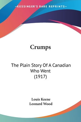 Crumps: The Plain Story of a Canadian Who Went (1917) - Keene, Louis, and Wood, Leonard (Foreword by)