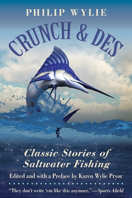 Crunch & Des: Classic Stories of Saltwater Fishing - Wylie, Philip