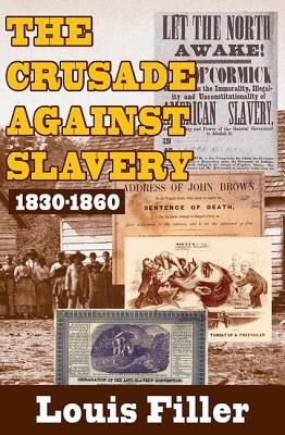 Crusade Against Slavery: 1830-1860 - Filler, Louis