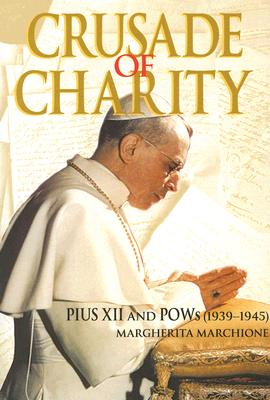 Crusade of Charity: Pius XII and POWs (1939-1945) - Marchione, Margherita, Sister
