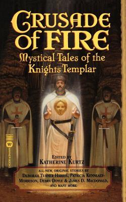 Crusade of Fire: Mystical Tales of the Knights Templar - Kurtz, Katherine (Editor)