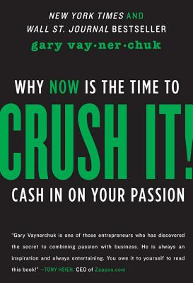 Crush It!: Why NOW Is the Time to Cash In on Your Passion - Vaynerchuk, Gary