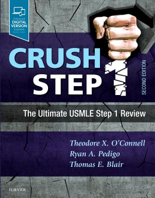 Crush Step 1: The Ultimate USMLE Step 1 Review - O'Connell, Theodore X, MD, and Pedigoxxx, Ryan A, MD, and Blair, Thomas E, MD