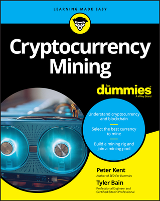 Cryptocurrency Mining for Dummies - Bain, Tyler, and Kent, Peter