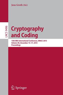 Cryptography and Coding: 15th Ima International Conference, Imacc 2015, Oxford, UK, December 15-17, 2015. Proceedings - Groth, Jens (Editor)
