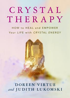 Crystal Therapy - Virtue, Doreen, Ph.D., M.A., B.A.