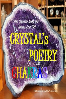 Crystal's Poetry and Chakras: The Crystal Book for Young and Old - Graves, Soloman Lee Warren (Designer)