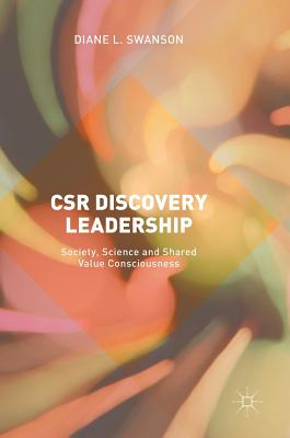 Csr Discovery Leadership: Society, Science and Shared Value Consciousness - Swanson, Diane L