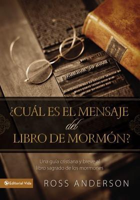 ?cußl Es El Mensaje del Libro de Morm?n?: Una Gu?a Cristiana y Breve Al Libro Sagrado de Los Mormones - Anderson, Ross