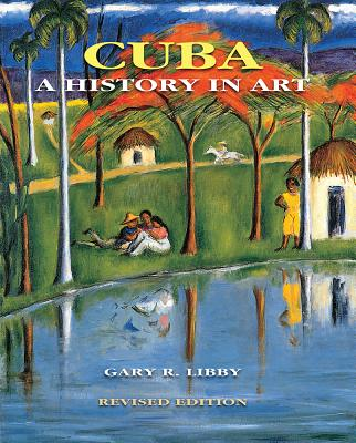 Cuba: A History in Art - Libby, Gary R, and Martinez, Juan A
