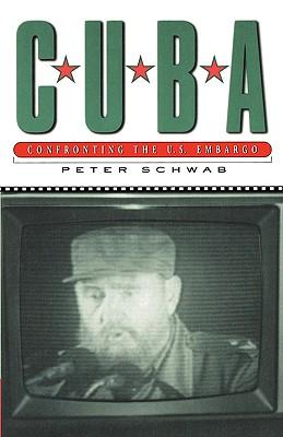 Cuba: Confronting the U.S. Embargo - Schwab, Peter