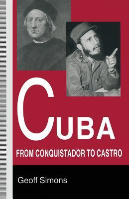 Cuba: From Conquistador to Castro - Simons, Geoff