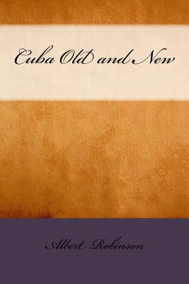 Cuba Old and New - Robinson, Albert Gardner