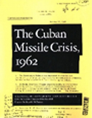 Cuban Missile Crisis, 1962: A National Security Archive Documents Reader - Chang, Laurence (Introduction by), and Kornbluh, Peter (Introduction by), and McNamara, Robert S, Professor (Foreword by)
