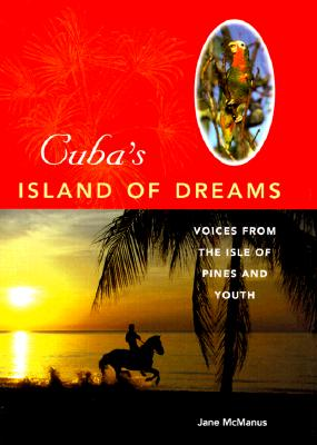 Cuba's Island of Dreams: Voices from the Isle of Pines and Youth - McManus, Jane