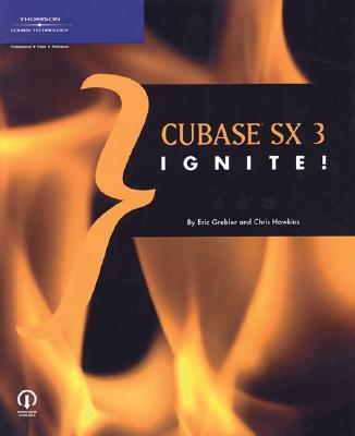 Cubase SX 3 Ignite! - Grebler, Eric, and Hawkins, Chris