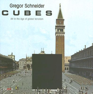 Cubes: Art in the Age of Global Terrorism - Schneider, Gregor