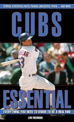 Cubs Essential: Everything You Need to Know to Be a Real Fan! - Freedman, Lew