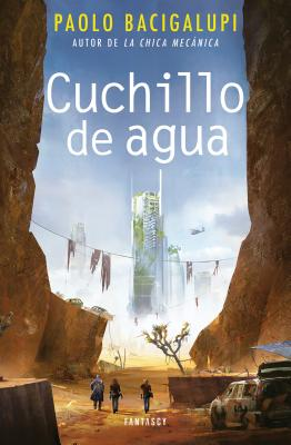Cuchillo de Agua / The Water Knife - Bacigalupi, Paolo