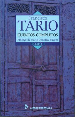 Cuentos Completos: Tomo I - Tario, Francisco, and Suarez, Mario Gonzalez (Prologue by)