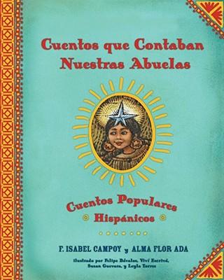 Cuentos Que Contaban Nuestras Abuelas: Cuentos Populares Hispanicos - Campoy, F Isabel, and Ada, Alma Flor, and Davalos, Felipe (Illustrator)