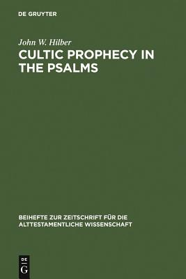 Cultic Prophecy in the Psalms - Hilber, John W