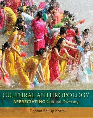 Cultural Anthropology: Appreciating Cultural Diversity - Kottak, Conrad Phillip