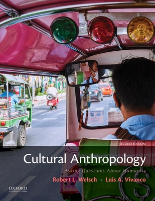 Cultural Anthropology: Asking Questions about Humanity - Welsch, Robert L, and Vivanco, Luis A
