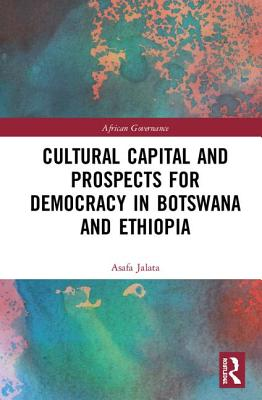 Cultural Capital and Prospects for Democracy in Botswana and Ethiopia - Jalata, Asafa
