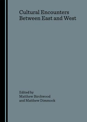 Cultural Encounters Between East and West - Birchwood, Matthew (Editor), and Dimmock, Matthew (Editor)