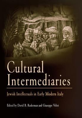 Cultural Intermediaries: Jewish Intellectuals in Early Modern Italy - Ruderman, David B, Rabbi, PhD (Editor), and Veltri, Giuseppe (Editor)
