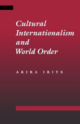 Cultural Internationalism and World Order - Iriye, Akira