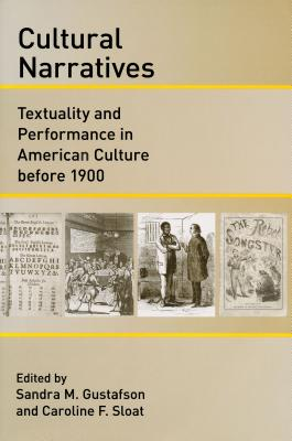 Cultural Narratives: Textuality and Performance in American Culture Before 1900 - Gustafson, Sandra M (Editor), and Sloat, Caroline F (Editor)