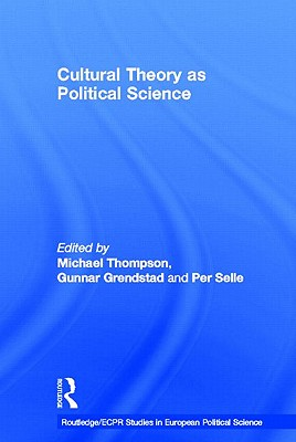 Cultural Theory as Political Science - Thompson, Michael (Editor), and Grendstad, Gunnar (Editor), and Selle, Per (Editor)