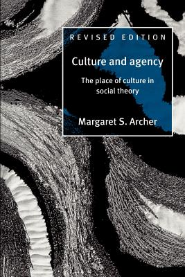 Culture and Agency: The Place of Culture in Social Theory - Archer, Margaret S