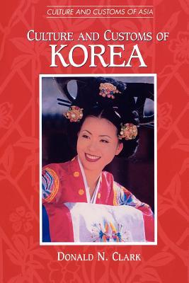 Culture and Customs of Korea - Clark, Donald N