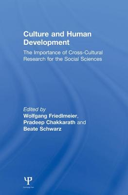 Culture and Human Development: The Importance of Cross-Cultural Research for the Social Sciences - Friedlmeier, Wolfgang (Editor), and Chakkarath, Pradeep (Editor), and Schwarz, Beate (Editor)