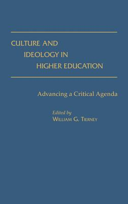 Culture and Ideology in Higher Education: Advancing a Critical Agenda - Tierney, William G