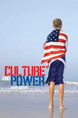 Culture and Power: A History of Cultural Studies - Gibson, Mark