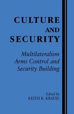 Culture and Security: Multiculturalism, Arms Control, and Security Building - Krause, Keith (Editor)