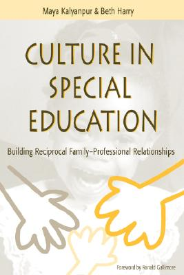 Culture in Special Education: Building Reciprocal Family - Professional Relationships - Kalyanpur, Maya, Dr., PH.D., and Harry, Beth