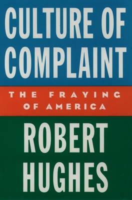 Culture of Complaint: The Fraying of America - Hughes, Robert