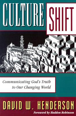 Culture Shift: Communicating God's Truth to Our Changing World - Henderson, David W, and Robinson, Haddon, Dr. (Foreword by)