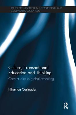 Culture, Transnational Education and Thinking: Case studies in global schooling - Casinader, Niranjan
